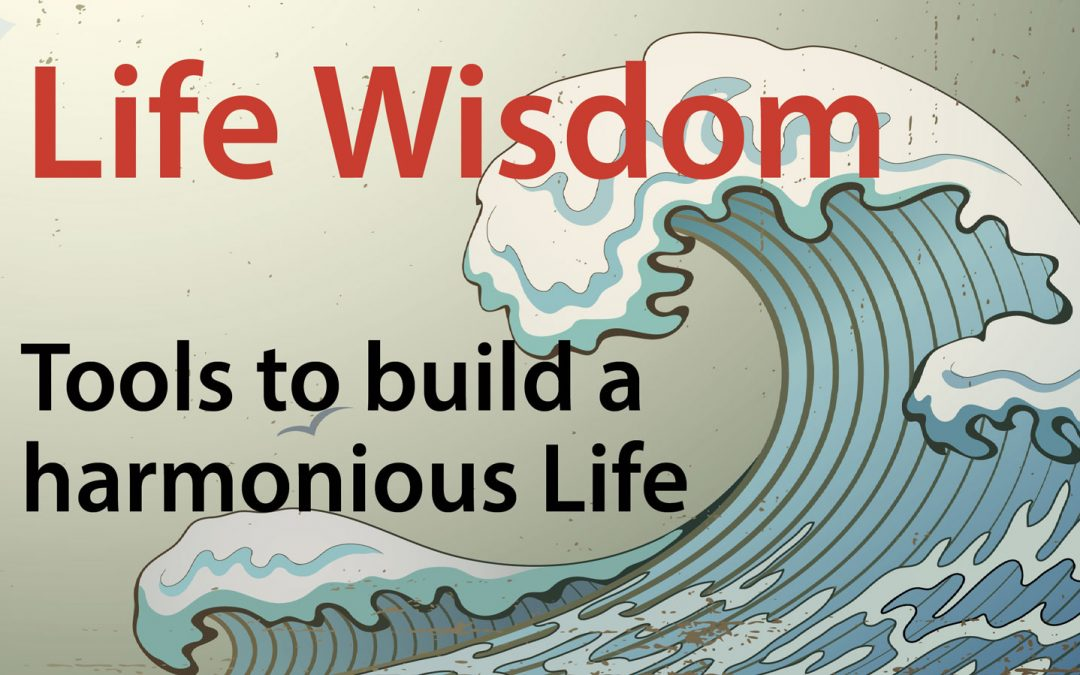 Life Wisdom – Tools to build a harmonious Life