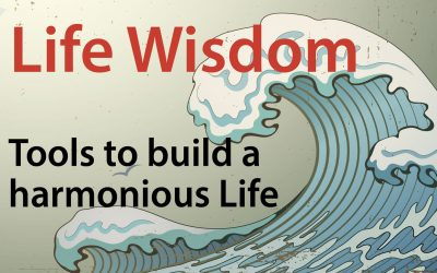 Life Wisdom – Tools to a harmonious life
